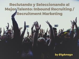 Reclutando y Seleccionando el Mejor Talento: Inbound Recruiting / Recruitment Marketing by @JgAmago en @TheTopicTrend