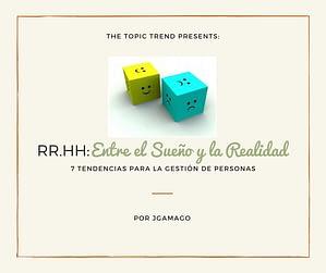 RR.HH. Entre el sueño y la realidad. 7 tendencias para la gestión de personas by JgAmago en The Topic Trend