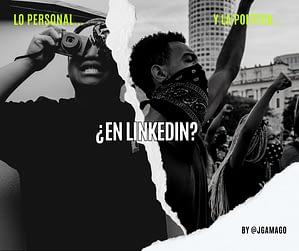 #PersonalBranding: Lo personal y la política ¿Tienen espacio en Linkedin? post de @JgAmago en @TheTopicTrend